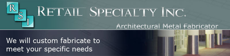 Retail Specialty Inc. Architectural Metal Fabrication